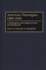 American Playwrights, 1880-1945 : A Research and Production Sourcebook