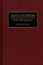 Rock Hudson : A Bio-bibliography - Brenda Scott Royce