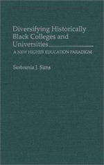Diversifying Historically Black Colleges and Universities : The New Higher Education Paradigm - Serbrenia J. Sims