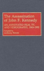 The Assassination of John F. Kennedy : An Annotated Film, TV and Videography, 1963-92