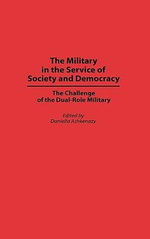 The Military in the Service of Society and Democracy : The Challenge of the Dual-Role Military
