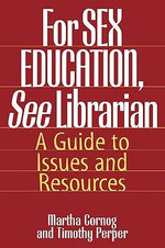 For Sex Education, See Librarian : A Guide to Issues and Resources - Martha Cornog
