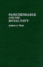 Passchendaele and the Royal Navy : War in a Narrow Sea - Andrew A. Wiest