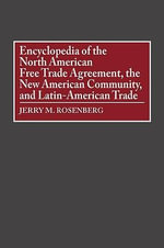 Encyclopedia of the North American Free Trade Agreement, the New American Community and Latin-American Trade - Jerry M. Rosenberg
