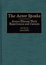 The Actor Speaks : Actors Discuss Their Experiences and Careers