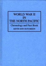 World War II in the North Pacific : Chronology and Fact Book - Kevin Don Hutchison