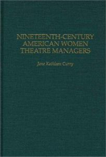 Nineteenth-century American Women Theatre Managers - Jane Kathleen Curry