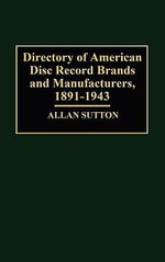 Directory of American Disc Record Brands and Manufacturers, 1891-1943 - Allan Sutton