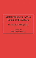 Metalworking in Africa South of the Sahara : An Annotated Bibliography