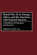 World War II in Europe, Africa and the Americas with General Sources : A Handbook of Literature and Research