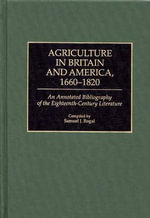 Agriculture in Britain and America, 1660-1820 : An Annotated Bibliography of the Eighteenth-century Literature