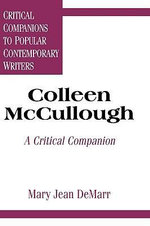 Colleen McCullough : A Critical Companion : Critical Companions to Popular Contemporary Writers Series - Mary Jean DeMarr