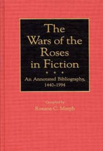 The Wars of the Roses in Fiction : An Annotated Bibliography, 1440-1994