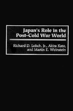 Japan's Role in the Post-cold War World : Contributions in Political Science - Richard D. Leitch