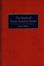 The Music of Stuart Saunders Smith : Profiles of American Composers - John P. Welsh