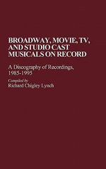Broadway, Movie, TV and Studio Cast Musicals on Record : A Discography of Recordings, 1985-95