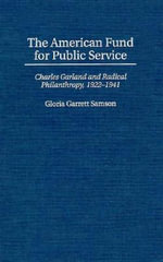 The American Fund for Public Service : Charles Garland and Radical Philanthropy, 1922-41 - Gloria Garrett Samson