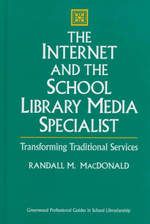 The Internet and the School Library Media Specialist : Transforming Traditional Services - Randall M. MacDonald