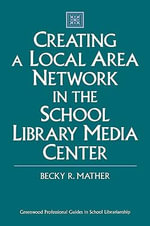 Creating a Local Area Network in the School Library Media Center - Becky R. Mather