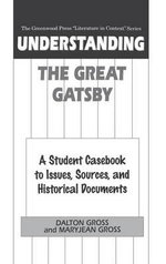 Understanding the Great Gatsby Understanding the Great Gatsby : A Student Casebook to Issues, Sources, and Historical Documea Student Casebook to Issue : A Student Casebook to Issues, Sources, and Historical Documea Student Casebook to Issue - Dalton Gross