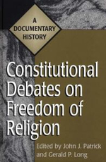 Constitutional Debates on Freedom of Religion : A Documentary History - John J. Patrick
