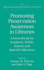 Promoting Preservation Awareness : A Sourcebook for Academic, Public, School and Special Libraries