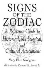Signs of the Zodiac : A Reference Guide to Historical, Mythological and Cultural Associations - Mary Ellen Snodgrass