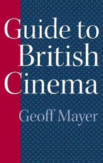 Guide to British Cinema : Reference Guides to the World's Cinema S. - Geoff Mayer
