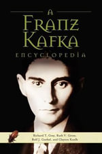 A Franz Kafka Encyclopedia : Blackwell Companions to Literature and Culture - Richard T. Gray