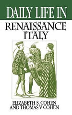 Daily Life in Renaissance Italy : Greenwood Press Daily Life Through History Series - Elizabeth S. Cohen