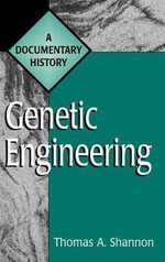Genetic Engineering : A Documentary History - Thomas A. Shannon