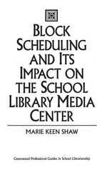 Block Scheduling and Its Impact on the School Library Media Center : Greenwood Professional Guides in School Librarianship - Marie Keen Shaw