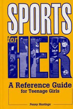 Sports for Her : A Reference Guide for Teenage Girls - Penny Hastings