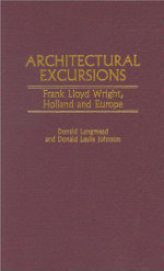 Architectural Excursions : Frank Lloyd Wright, Holland and Europe - Donald Langmead