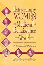 Extraordinary Women of the Medieval and Renaissance World : A Biographical Dictionary - Carole Levin