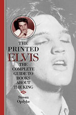 The Printed Elvis : The Complete Guide to Books about the King