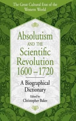 Absolutism and the Scientific Revolution, 1600-1720 : A Biographical Dictionary