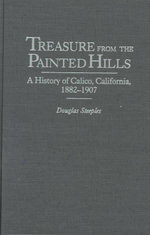 Treasure from the Painted Hills : A History of Calico, California, 1882-1907 :  A History of Calico, California, 1882-1907 - Douglas Steeples