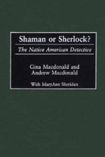 Shaman or Sherlock? : The Native American Detective - Gina Macdonald