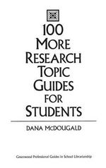 100 More Research Topic Guides for Students - Dana McDougald