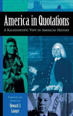 America in Quotations : A Kaleidoscopic View of American History