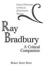 Ray Bradbury : A Critical Companion : A Critical Companion - Robin Anne Reid