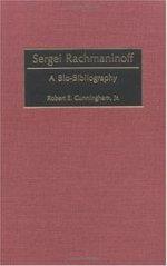 Sergei Rachmaninoff : A Bio-bibliography - Robert E. Cunningham