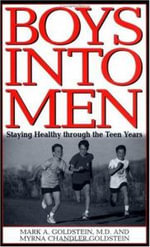 Boys into Men : Staying Healthy Through the Teen Years - Mark A. Goldstein