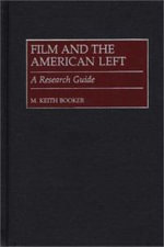 Film and the American Left : A Research Guide - M. Keith Booker