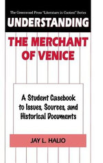 Understanding the Merchant of Venice : A Student Casebook to Issues, Sources, and Historical Documents :  A Student Casebook to Issues, Sources, and Historical Documents - Jay L. Halio