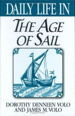 Daily Life in the Age of Sail - Dorothy Denneen Volo