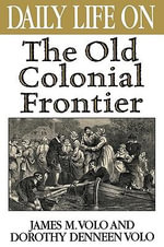 Daily Life on the Old Colonial Frontier - James M. Volo