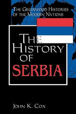 The History of Serbia : Greenwood Histories of the Modern Nations - John K. Cox