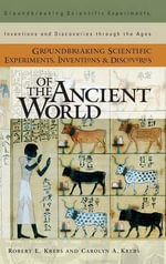 Groundbreaking Scientific Experiments, Inventions, and Discogroundbreaking Scientific Experiments, Inventions, and Discoveries of the Ancient World Ve : Groundbreaking Scientific Experiments, Inventions & Discoveries Through the Ages S. - Robert E. Krebs